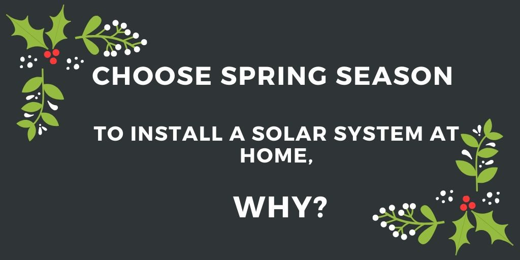 Homeowners Should Choose Spring Season to Install a Solar System at Home, WHY?